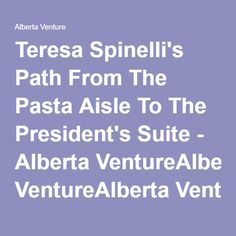 Teresa Spinelli's Path From The Pasta Aisle To The President's Suite - Alberta VentureAlberta Venture