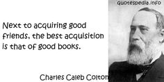 http://www.quotespedia.info/quotes-about-books-next-to-acquiring-good-friends-a-7308.html