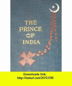 The Prince of India or Why Constantinople Fell 2 vol. Lew Wallace ,   ,  , ASIN: B000I2T7VS , tutorials , pdf , ebook , torrent , downloads , rapidshare , filesonic , hotfile , megaupload , fileserve