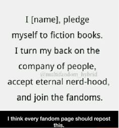 I Isabella pledge myself to fiction books. I turn my back on the company of people. Accept eternal nerd-hood, and join the fandom