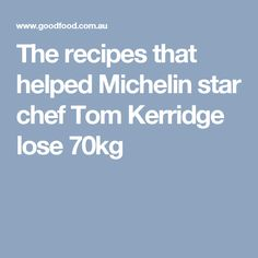 Low on carbs, big on flavour: The diet that helped Tom Kerridge lose Chef Tom Kerridge, 5 2 Diet, Star Chef, Michelin Star, Toms, Eat, Recipes, Recipies, Ripped Recipes