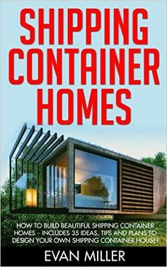 Shipping Container Homes How To Build Beautiful Shipping