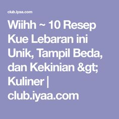 Wiihh ~ 10 Resep Kue Lebaran ini Unik, Tampil Beda, dan Kekinian > Kuliner | club.iyaa.com