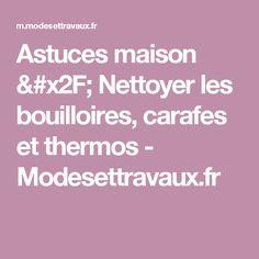 Astuces maison / Nettoyer les bouilloires, carafes et thermos - Modesettravaux.fr Carafe, Tea Kettles, Cleanser, Kitchens, Decanter