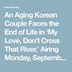 An Aging Korean Couple Faces the End of Life in 'My Love, Don't Cross That River,' Airing Monday, September 11, 2017 on POV – POV's Documentary Blog