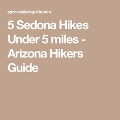 5 Sedona Hikes Under 5 miles - Arizona Hikers Guide