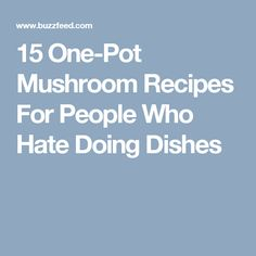 15 One-Pot Mushroom Recipes For People Who Hate Doing Dishes