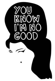 """ I cheated myself, like I knew I would. I told you, I was trouble. You know that I'm no good."""