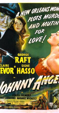 Directed by Edwin L. Marin.  With George Raft, Claire Trevor, Signe Hasso, Lowell Gilmore. Johnny Angel sets out to learn who hijacked a gold shipment from his father's ship and killed his father, the captain. He is joined in the search by Paulette, whose own father has been killed by the hijackers.