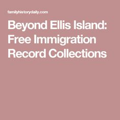 Beyond Ellis Island: Free Immigration Record Collections