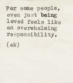 For some, even just being loved feels like an overwhelming responsibility. Words Quotes, Wise Words, Me Quotes, Sayings, Pretty Words, Beautiful Words, Cool Words, The Knowing, Word Porn
