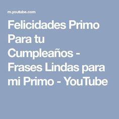 Felicidades Primo Para tu Cumpleaños - Frases Lindas para mi Primo - YouTube
