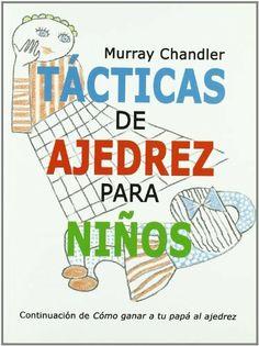 Tacticas de ajedrez para niños (Ajedrez Para Niños (ajedr)) de Murray Chandler, http://www.amazon.es/dp/849338416X/ref=cm_sw_r_pi_dp_soUOtb00QYMNH
