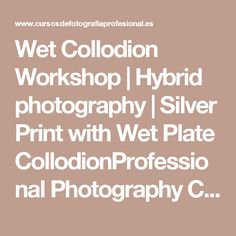 Wet Collodion Workshop | Hybrid photography | Silver Print with Wet Plate CollodionProfessional Photography Courses