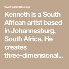 Kenneth is a South African artist based in Johannesburg, South Africa. He creates three-dimensional art that is very unique and utterly captivating! South African Artists, New Beginnings, Three Dimensional, Brushes, Paintings, 3d, Unique, Paint, Painting Art
