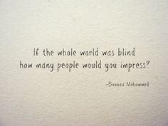 Impressing a blind world. Be humble & kind. Give & not receive. World. People. Happy. Peace. Life quotes. #quotes