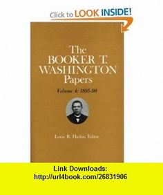 Booker T. Washington Papers Volume 4 1895-98.  Assistant editors, Stuart B. Kaufman, Barbara S. Kraft, and Raymond W. Smock (9780252005299) Booker T Washington, Stuart J Kaufman, Barbara Kraft, Raymond W Smock , ISBN-10: 0252005295  , ISBN-13: 978-0252005299 ,  , tutorials , pdf , ebook , torrent , downloads , rapidshare , filesonic , hotfile , megaupload , fileserve