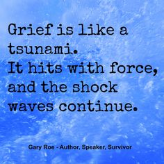 Grief is powerful stuff.