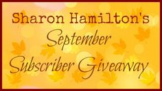 September 2014 Subscriber Giveaway! http://www.authorsharonhamilton.com/2014/09/september-2014-subscriber-giveaway/