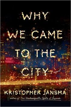 With its crackling humor and insight, Kris Jansma's debut, The Unchangeable Spots of Leopards, was a totally underrated book. His second novel, Why We Came To The City, which follows a group of twentysomething New York friends and what happens to their lives after a tragedy strikes, is poised to make Jansma a name you know. It's lively and elegant, and I promise that you're going to l