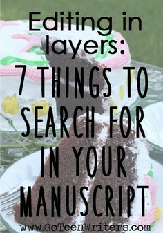 Go Teen Writers: Editing in Layers: Seven Things to Search For In Your Manuscript