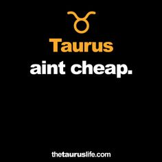 Nope. For this Taurus, it takes faith, love, trust and being loyal. Stay real, stay loyal or stay the fk away from me.