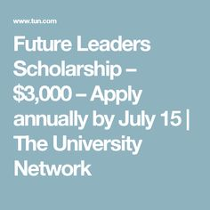 Future Leaders Scholarship – $3,000 – Apply annually by July 15 | The University Network