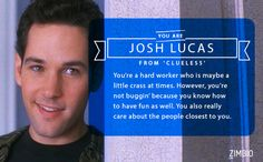 I took Zimbio's Paul Rudd quiz and I got Josh ('Clueless') . Which role are you? - Quiz
