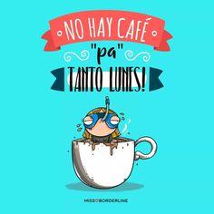 Mi hay café pa' tanto lunes.