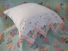 Hanky edge pillow case and old quilt via Susan Branch by Candy Green by Fabric Crafts, Sewing Crafts, Sewing Projects, Art Projects, Vintage Crafts, Vintage Sewing, Vintage Linen, Handkerchief Crafts, Quilting