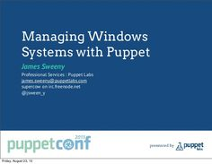Managing Windows Systems with Puppet - PuppetConf 2013