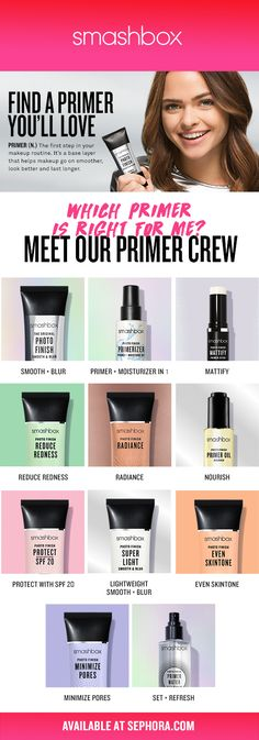 PRIMER: The first step in your makeup routine. It's a base layer that helps makeup go on smoother, look better, and last longer.