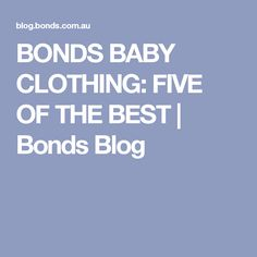 BONDS BABY CLOTHING: FIVE OF THE BEST | Bonds Blog
