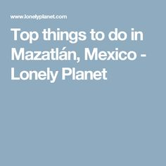 Top things to do in Mazatlán, Mexico - Lonely Planet