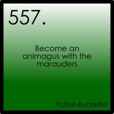 Fiction-bucketlist. 'Become an Animagus with the Marauders.' Perferably a hawk...none of the original 4 can fly--they need someone who can fly...