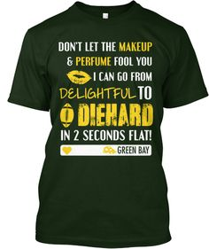 """""""Don't let the makeup & perfume fool you I can go from delightful to diehard in 2 seconds flat.  $25.00.    Teespring"""