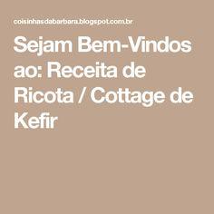 Sejam Bem-Vindos ao: Receita de Ricota / Cottage de Kefir