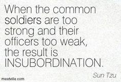 """Quote from Sun Tzu """"The Art of War"""" / Frase de Sun Tzu, autor d'A Arte da Guerra (visite/visit http://www.suntzulives.com):   """"Quando os soldados são muito fortes e seus oficiais, muito fracos, o resultado é a insubordinação"""" / """"When the common soldiers are too strong and their officials too weak, lhe result is insubordination"""""""