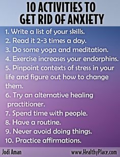 Ten activities to get rid of anxiety. Read more here: www.healthyplace.com/blogs/anxiety-schmanxiety/2012/05/ten-activities-t-get-rid-of-anxiety/ - #Anxiety #RidOfAnxiety #HealthyPlace