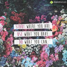 Start where you are,  use what you have,  Do what you can... Cute Inspirational Quotes, Motivational Quotes, Quotes For Kids, Quotes To Live By, Create Your Own Quotes, Start Where You Are, Morning Affirmations, Loss Quotes, Wellness Quotes