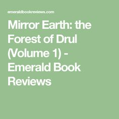 Mirror Earth: the Forest of Drul (Volume 1) - Emerald Book Reviews