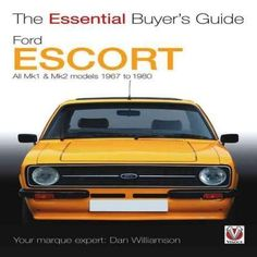 The Essential Buyer's Guide Ford Escort: All Mk1 & Mk2 Models 1967 to 1980