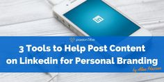 3 Tools to Help Post Content on Linkedin for Personal Branding
