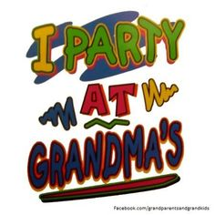 It's always a party at Grandma's house!