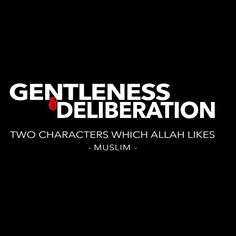 You have two characters which Allah likes gentleness and deliberation - muslim