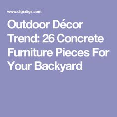 Outdoor Décor Trend: 26 Concrete Furniture Pieces For Your Backyard