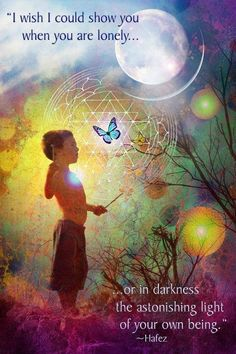 """I wish I could show you ... when you are lonely or in darkness... the astonishing Light of your own being.""   ~ Hafez  •.¸¸.☆•★•☆"