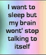 Brain doesn't stop talking - sleep