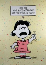 Here are five good reasons not to bother me today! Lucy / Peanuts / Charlie Brown