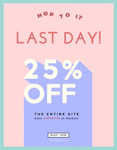 Happy Easter! Last day to take 25% off EVERYTHING!                                                                                                                                                                                 More